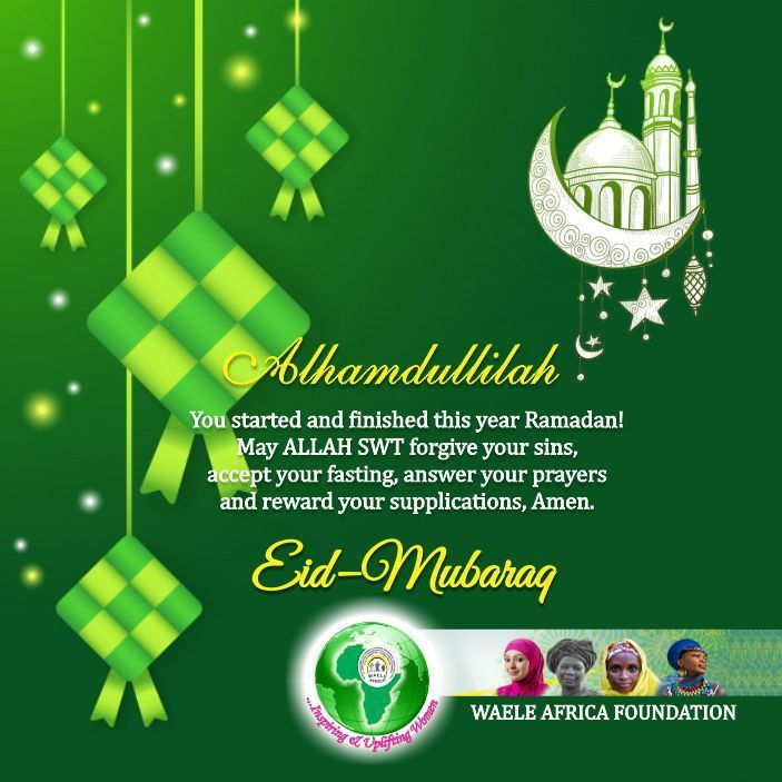 WAELE AFRICA Foundation Wishes Muslims All Over The World A Blessed And Happy Eid ul Fitr